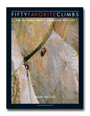 Fifty Favorite Climbs, The Ultimate North American Tick List<br />Mark Kroese