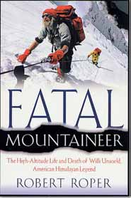 Fatal Mountaineer - The High-Altitude Life and Death of Willy Unsoeld, by Robert Roper